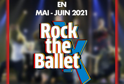 [ COVID-19 ] – Report de la tournée Rock The Ballet X